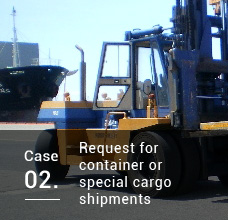 Case02. Request for container or special cargo shipments